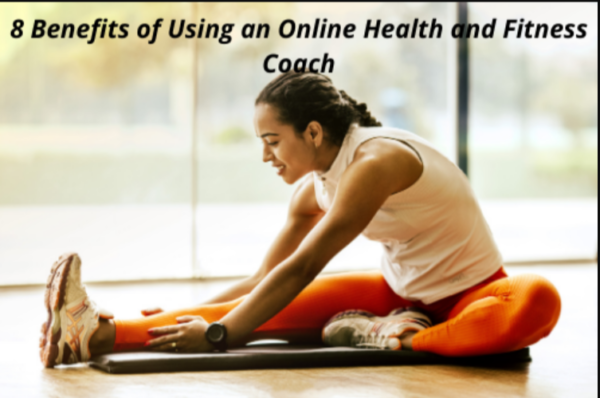 8 Benefits of having an Online Health and Fitness Coach